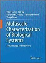Multiscale Characterization Of Biological Systems: Spectroscopy And Modeling