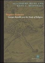 Negative Ecstasies: Georges Bataille And The Study Of Religion (Perspectives In Continental Philosophy (Fup))