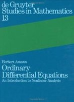Ordinary Differential Equations: An Introduction To Nonlinear Analysis (Degruyter Studies In Mathematics)