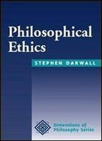 Philosophical Ethics: An Historical And Contemporary Introduction (Dimensions Of Philosophy Series)