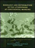 Rheology And Deformation Of The Lithosphere At Continental Margins (Margins Theoretical And Experimental Earth Science Series)