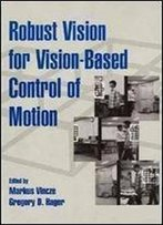 Robust Vision For Vision-Based Control Of Motion (Spie/Ieee Series)