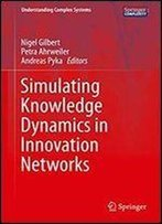 Simulating Knowledge Dynamics In Innovation Networks (Understanding Complex Systems)