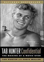 Tab Hunter Confidential The Making Of A Movie Star