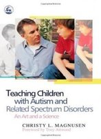 Teaching Children With Autism And Related Spectrum Disorders: An Art And A Science