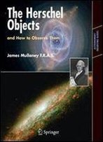 The Herschel Objects And How To Observe Them (Astronomers' Observing Guides)