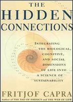 The Hidden Connections: Integrating The Biological, Cognitive And Social Dimensions Of Life Into A Science Of Substainability