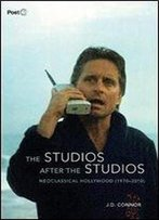The Studios After The Studios: Neoclassical Hollywood (1970-2010) (Post*45)