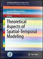 Theoretical Aspects Of Spatial-Temporal Modeling (Springerbriefs In Statistics)