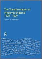 Transformation Of Medieval England 1370-1529, The (Foundations Of Modern Britain)