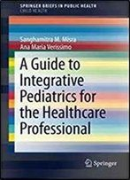 A Guide To Integrative Pediatrics For The Healthcare Professional (Springerbriefs In Public Health)