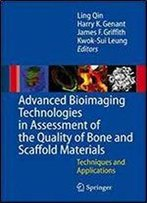 Advanced Bioimaging Technologies In Assessment Of The Quality Of Bone And Scaffold Materials: Techniques And Applications