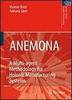 Anemona: A Multi-Agent Methodology For Holonic Manufacturing Systems (Springer Series In Advanced Manufacturing)