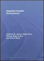 Applied Health Economics (Routledge Advanced Texts In Economics And Finance) 1st Edition