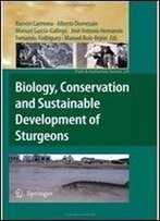 Biology, Conservation And Sustainable Development Of Sturgeons (Fish & Fisheries Series)