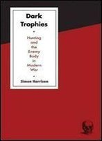 Dark Trophies: Hunting And The Enemy Body In Modern War
