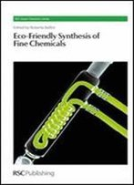 Eco-Friendly Synthesis Of Fine Chemicals (Rsc Green Chemistry Series)