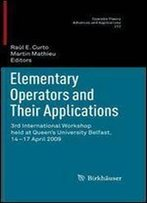 Elementary Operators And Their Applications: 3rd International Workshop Held At Queen's University Belfast, 14-17 April 2009 (Operator Theory: Advances And Applications, Vol. 212)