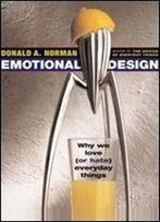 Emotional Design Why We Love (Or Hate) Everyday Things