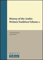 History Of The Arabic Written Tradition Volume 2 (Handbook Of Oriental Studies: Section 1 The Near And Middle East)