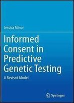 Informed Consent In Predictive Genetic Testing: A Revised Model