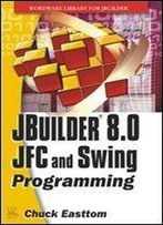 Jbuilder 8.0 Jfc And Swing Programming (Wordware Library For Jbuilder)