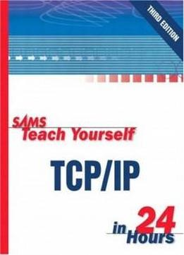 Sams Teach Yourself Tcp/ip In 24 Hours (3rd Edition)