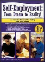 Self-Employment: From Dream To Reality!: An Interactive Workbook For Starting Your Small Business