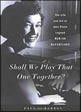 Shall We Play That One Together?: The Life And Art Of Jazz Piano