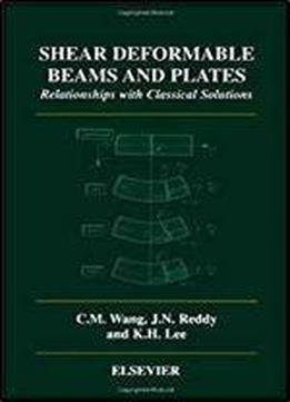 Shear Deformable Beams And Plates Relationships With Classical Solutions