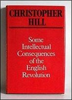 Some Intellectual Consequences Of The English Revolution