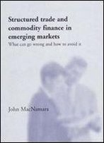 Structured Trade And Commodity Finance In Emerging Markets: What Can Go Wrong And How To Avoid It