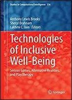 Technologies Of Inclusive Well-Being: Serious Games, Alternative Realities, And Play Therapy (Studies In Computational Intelligence)