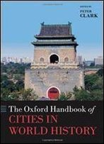 The Oxford Handbook Of Cities In World History (Oxford Handbooks)