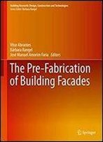 The Pre-Fabrication Of Building Facades (Building Research: Design, Construction And Technologies)