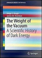 The Weight Of The Vacuum A Scientific History Of Dark Energy