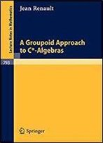 A Groupoid Approach To C-Algebras (Lecture Notes In Mathematics)
