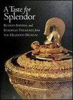 A Taste For Splendor: Russian Imperial And European Treasures From The Hillwood Museum