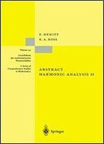 Abstract Harmonic Analysis: Structure And Analysis For Compact Groups Analysis On Locally Compact Abelian Groups (Grundlehren Der Mathematischen Wissenschaften) (V. 2)