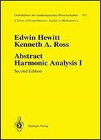 Abstract Harmonic Analysis: Volume I Structure Of Topological Groups Integration Theory Group Representations (Grundlehren Der Mathematischen Wissenschaften)