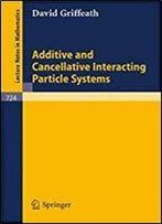 Additive And Cancellative Interacting Particle Systems (Lecture Notes In Mathematics, Vol. 724)