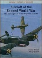 Aircraft Of The Second World War: The Development Of The Warplane 1939-45