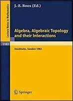 Algebra, Algebraic Topology And Their Interactions: Proceedings Of A Conference Held In Stockholm, Aug. 3 - 13, 1983, And Later Developments (Lecture Notes In Mathematics)