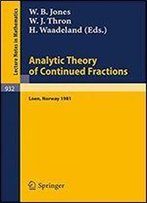 Analytic Theory Of Continued Fractions: Proceedings Of A Seminar-Workshop Held At Loen, Norway, 1981 (Lecture Notes In Mathematics)
