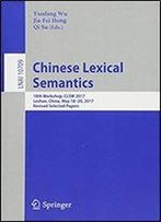Chinese Lexical Semantics: 18th Workshop, Clsw 2017, Leshan, China, May 18-20, 2017, Revised Selected Papers (Lecture Notes In Computer Science)