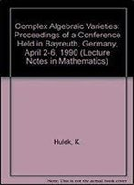 Complex Algebraic Varieties: Proceedings Of A Conference Held In Bayreuth, Germany, April 2-6, 1990 (Lecture Notes In Mathematics) (English And French Edition)