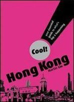 Cool! Hong Kong: Your Essential Guide To What's Hip And Happening