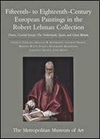 Fifteenth- To Eighteenth-Century European Paintings In The Robert Lehman Collect