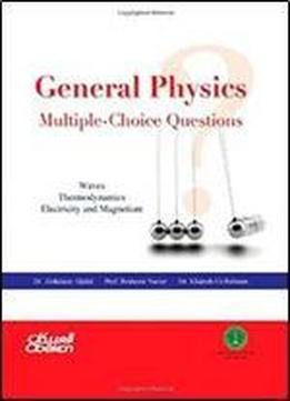 General Physics: Multiple - Choice Questions: Waves, Thermodynamics, Electricity And Magnetism