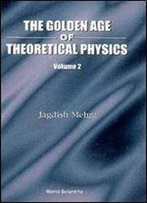 Golden Age Of Theoretical Physics, Volume 2